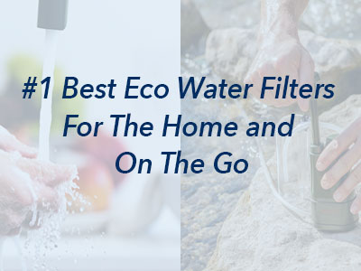 eco-friendly home water filtration systems, eco water bottles, water filter straw hiking, eco-friendly water filter, travel water filters eco water filters